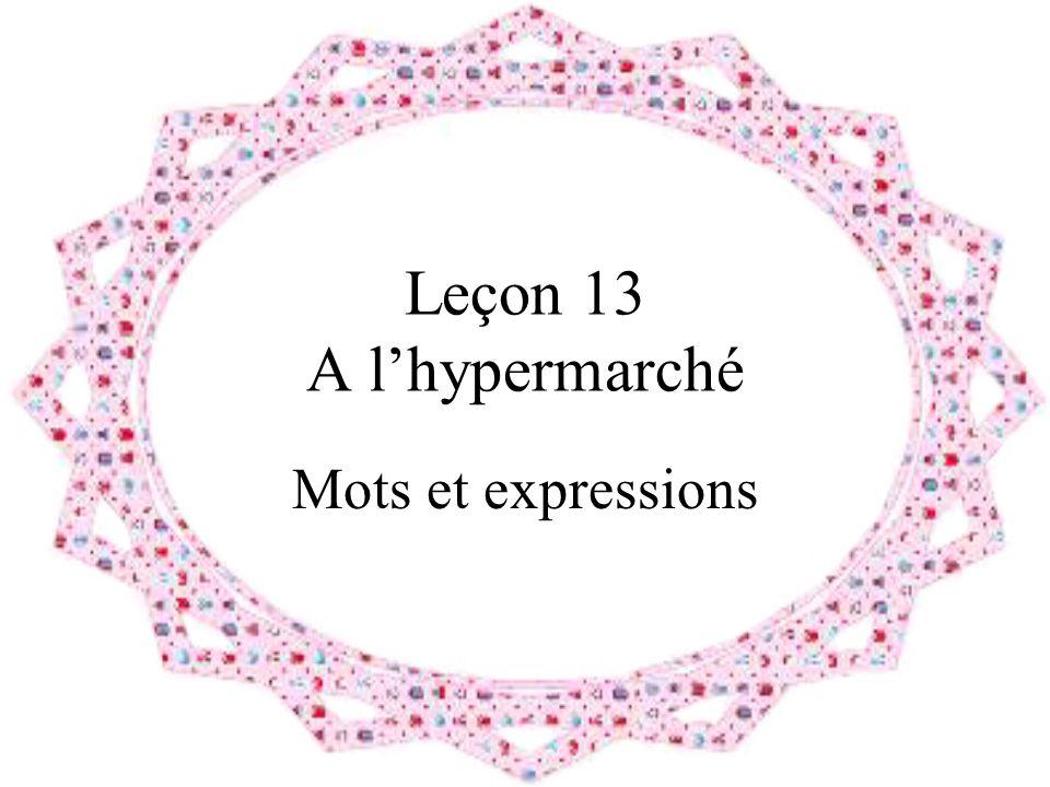 Leçon 13 A lhypermarché Mots et expressions