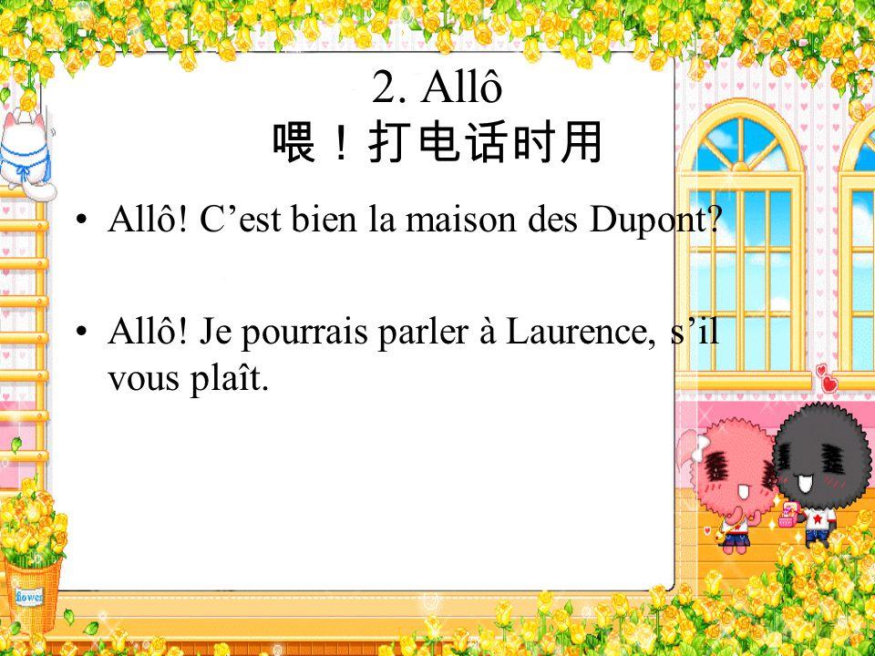 2. Allô Allô! Cest bien la maison des Dupont? Allô! Je pourrais parler à Laurence, sil vous plaît.