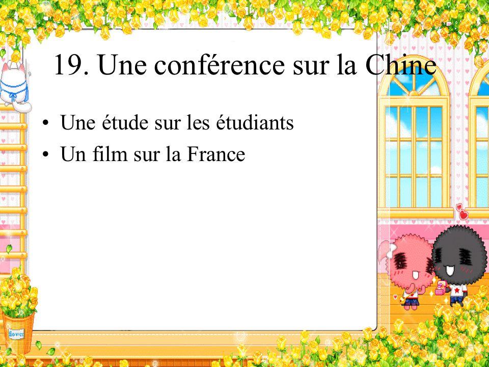 19. Une conférence sur la Chine Une étude sur les étudiants Un film sur la France