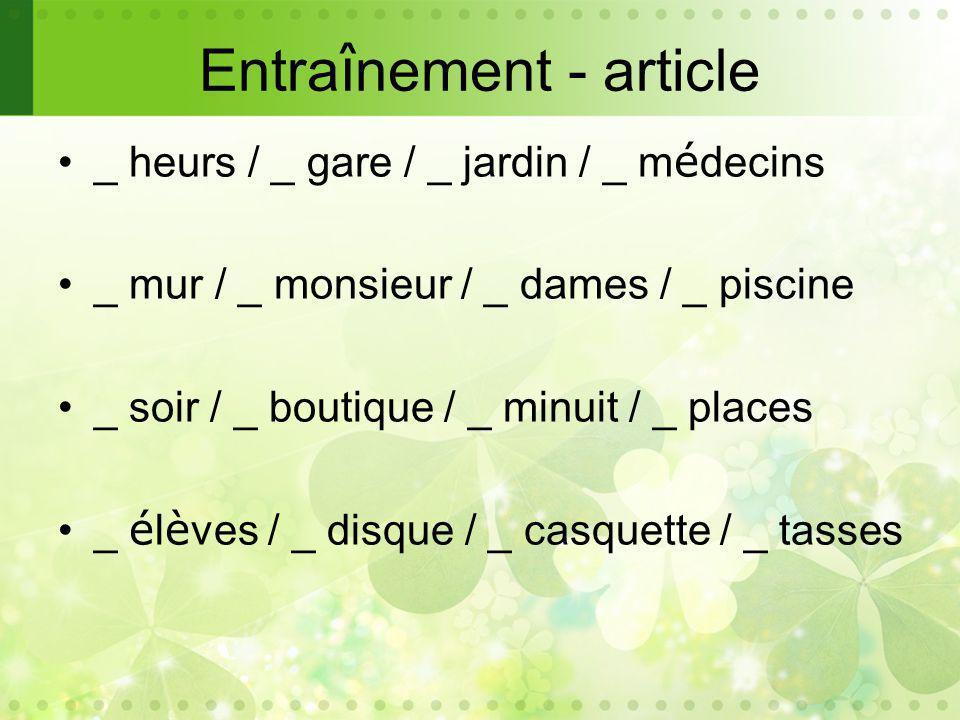 Entra î nement - article _ heurs / _ gare / _ jardin / _ m é decins _ mur / _ monsieur / _ dames / _ piscine _ soir / _ boutique / _ minuit / _ places _ é l è ves / _ disque / _ casquette / _ tasses