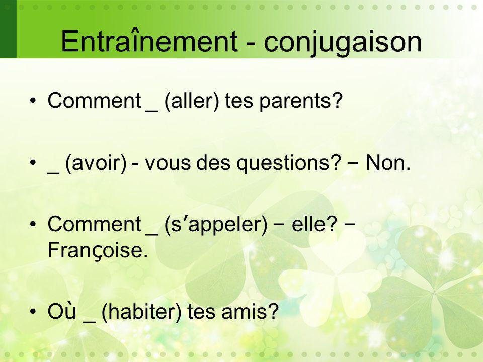 Entra î nement - conjugaison Comment _ (aller) tes parents.