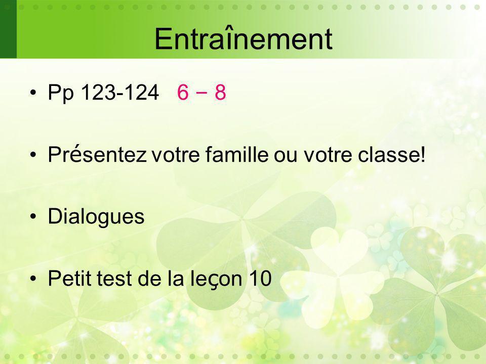 Entra î nement Pp 123-124 6 – 8 Pr é sentez votre famille ou votre classe.