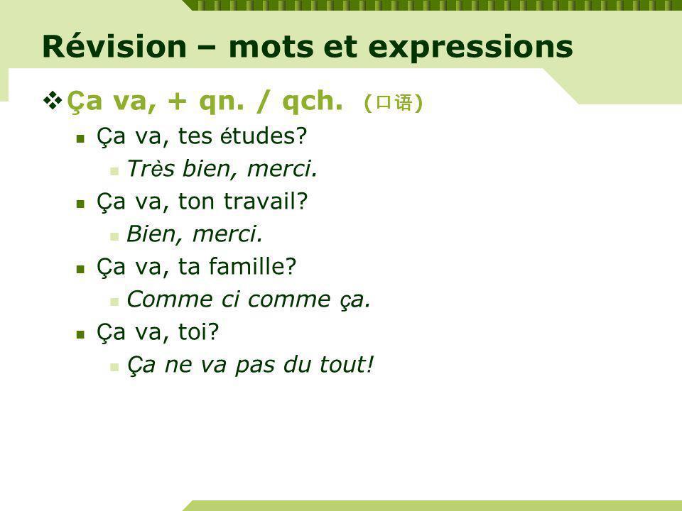 Révision – mots et expressions Ç a va, + qn./ qch.