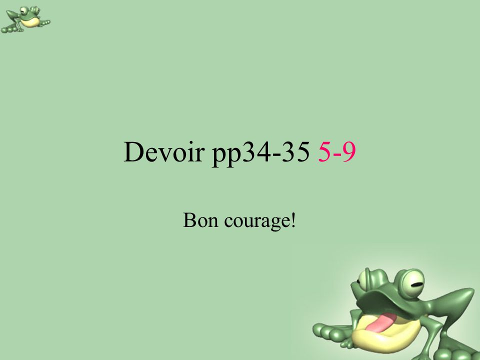 Devoir pp34-35 5-9 Bon courage!