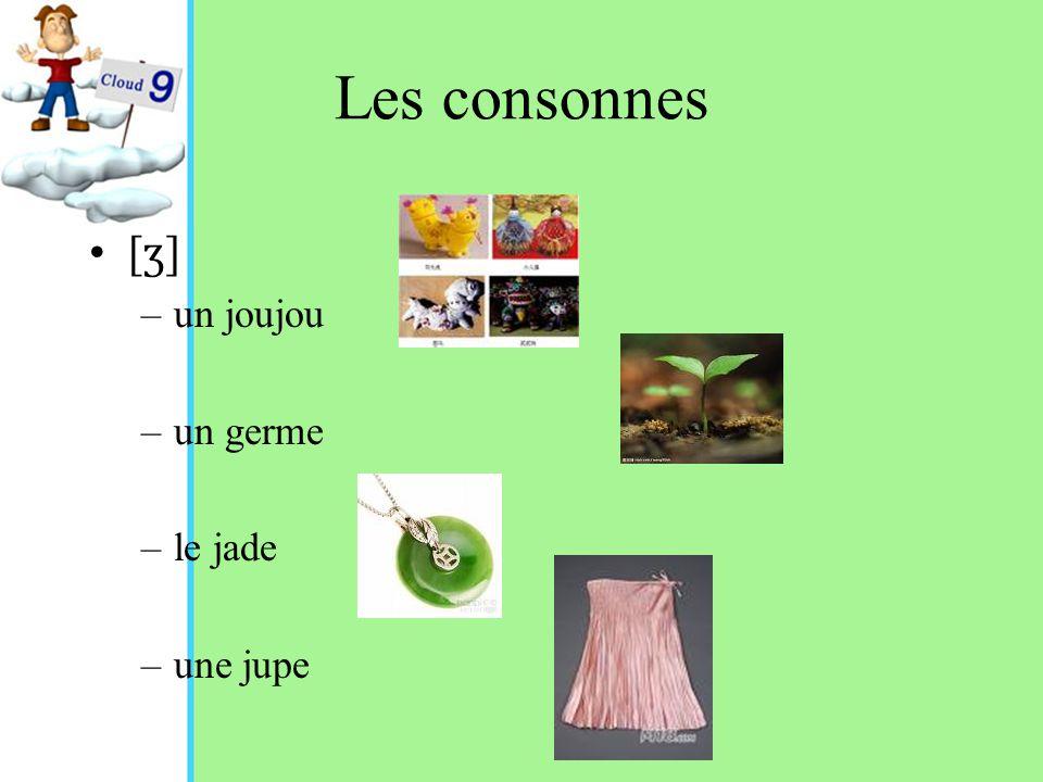Les consonnes [ ʒ ] –un joujou –un germe –le jade –une jupe