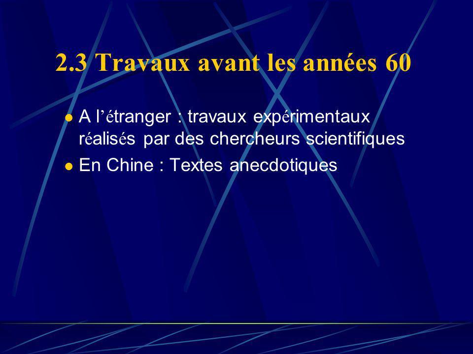 2.3 Travaux avant les années 60 A l é tranger : travaux exp é rimentaux r é alis é s par des chercheurs scientifiques En Chine : Textes anecdotiques