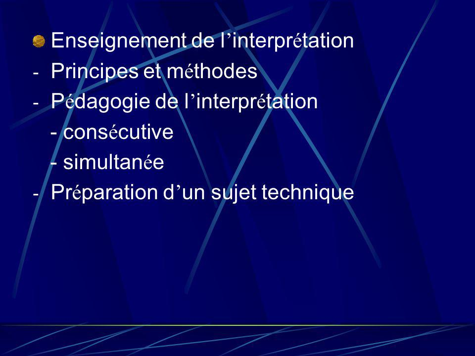 Enseignement de l interpr é tation - Principes et m é thodes - P é dagogie de l interpr é tation - cons é cutive - simultan é e - Pr é paration d un sujet technique