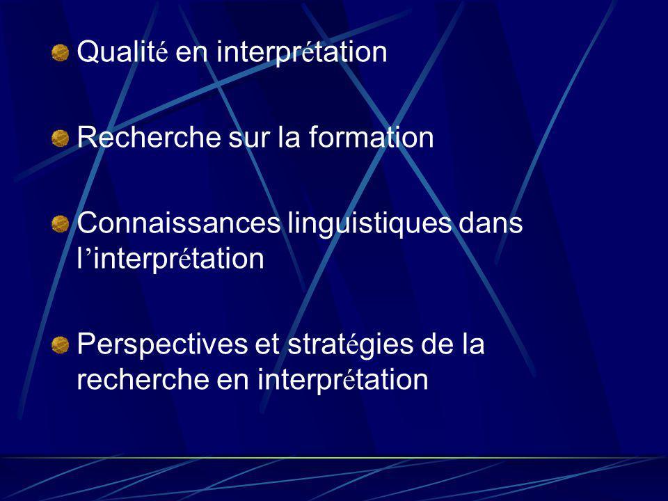 Qualit é en interpr é tation Recherche sur la formation Connaissances linguistiques dans l interpr é tation Perspectives et strat é gies de la recherche en interpr é tation