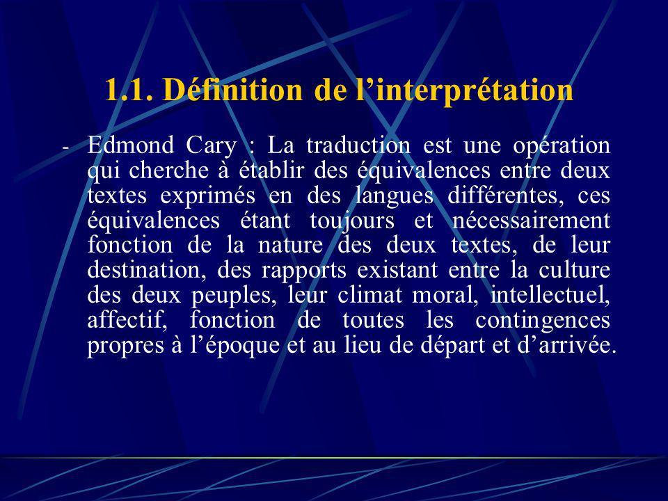 1.1. Définition de linterprétation - Edmond Cary : La traduction est une opération qui cherche à établir des équivalences entre deux textes exprimés e