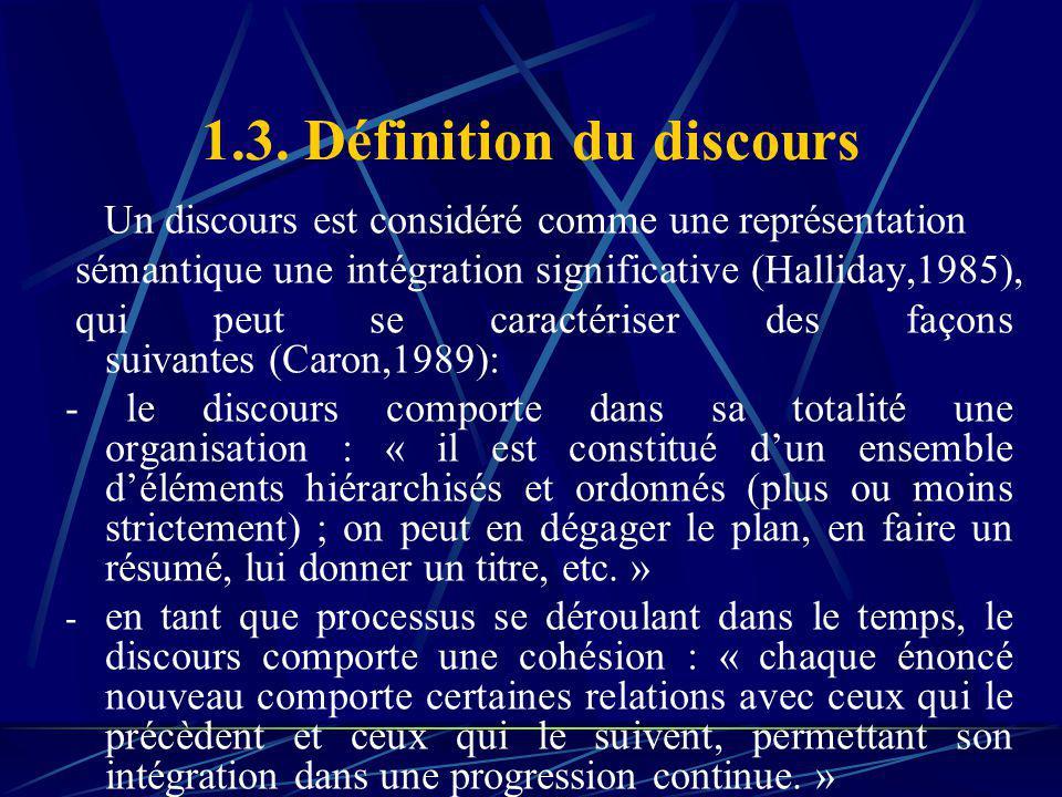 1.3. Définition du discours Un discours est considéré comme une représentation sémantique une intégration significative (Halliday,1985), qui peut se c