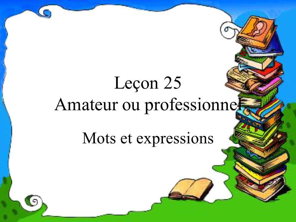 Leçon 25 Amateur ou professionnel Mots et expressions