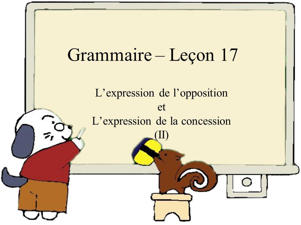 Grammaire – Leçon 17 Lexpression de lopposition et Lexpression de la concession (II)