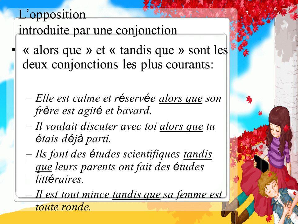 L opposition introduite par une conjonction « alors que » et « tandis que » sont les deux conjonctions les plus courants: –Elle est calme et r é serv