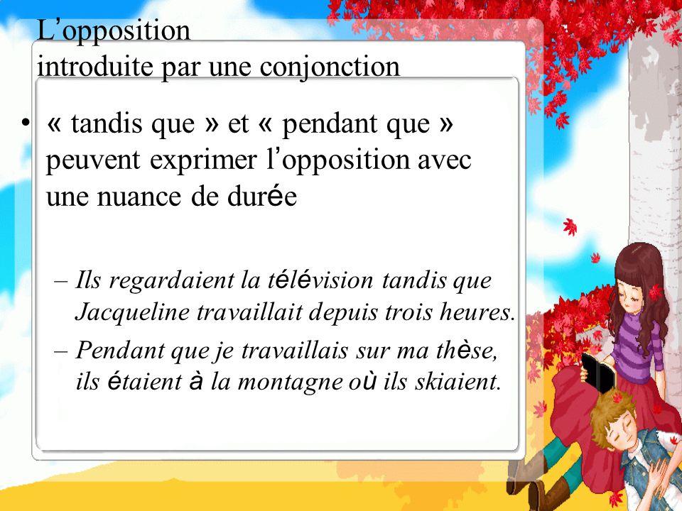L opposition introduite par une conjonction « tandis que » et « pendant que » peuvent exprimer l opposition avec une nuance de dur é e –Ils regardaien