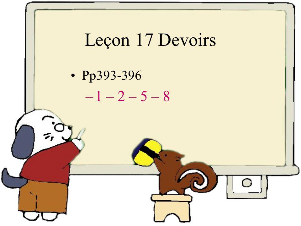 Leçon 17 Devoirs Pp393-396 –1 – 2 – 5 – 8
