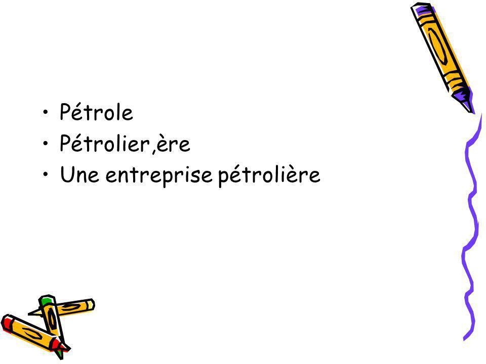 Pétrole Pétrolier,ère Une entreprise pétrolière