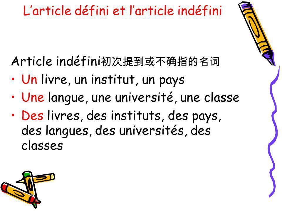 Larticle défini et larticle indéfini Article indéfini Un livre, un institut, un pays Une langue, une université, une classe Des livres, des instituts,