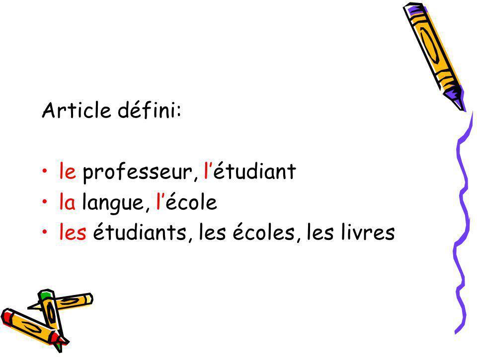 Article défini: le professeur, létudiant la langue, lécole les étudiants, les écoles, les livres