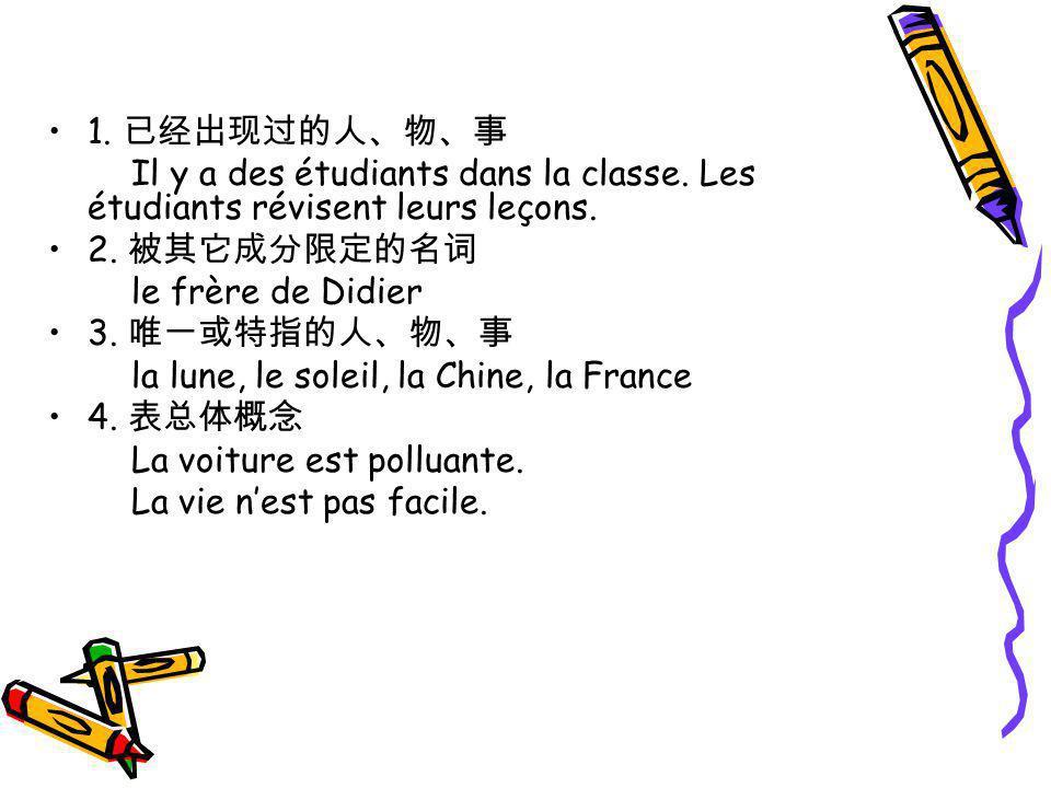 1. Il y a des étudiants dans la classe. Les étudiants révisent leurs leçons. 2. le frère de Didier 3. la lune, le soleil, la Chine, la France 4. La vo