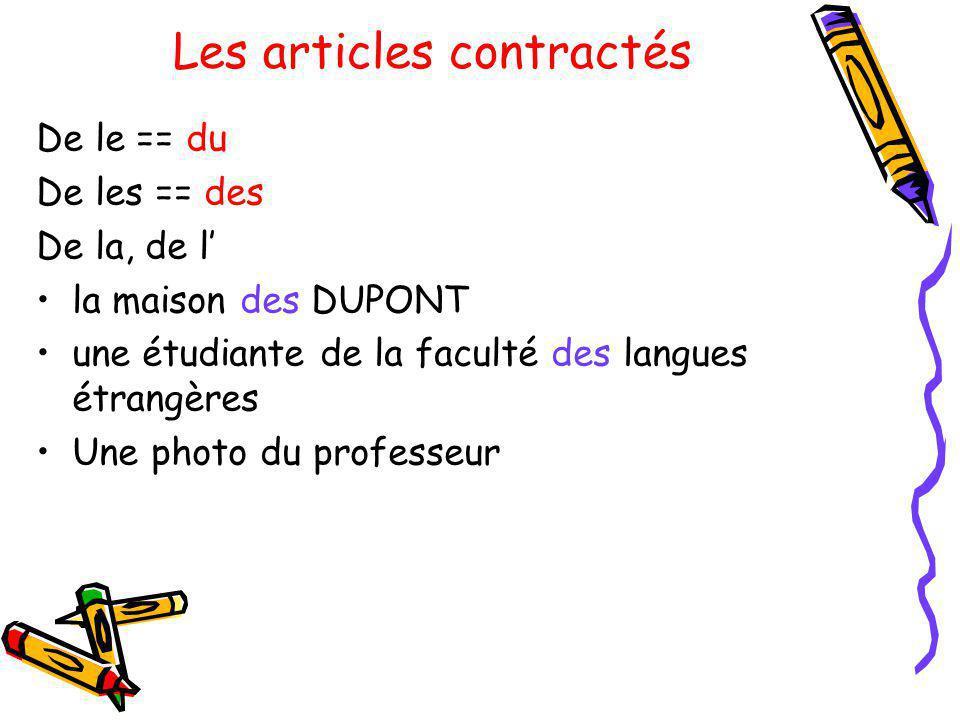Les articles contractés De le == du De les == des De la, de l la maison des DUPONT une étudiante de la faculté des langues étrangères Une photo du pro