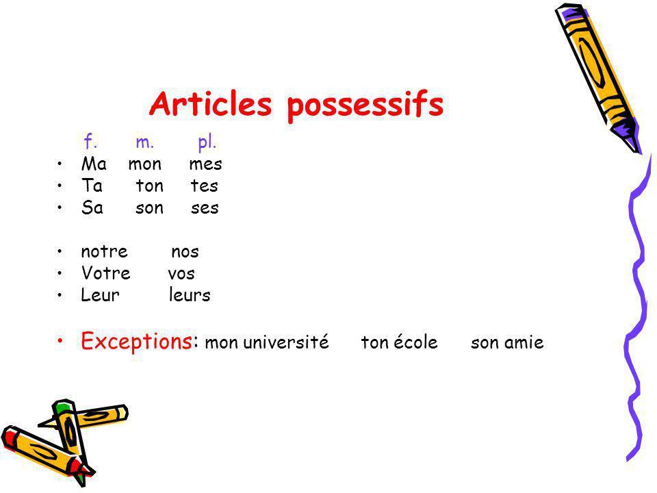 Articles possessifs f. m. pl. Ma mon mes Ta ton tes Sa son ses notre nos Votre vos Leur leurs Exceptions: mon université ton école son amie