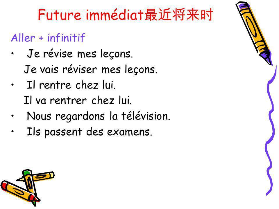 Future immédiat Aller + infinitif Je révise mes leçons. Je vais réviser mes leçons. Il rentre chez lui. Il va rentrer chez lui. Nous regardons la télé