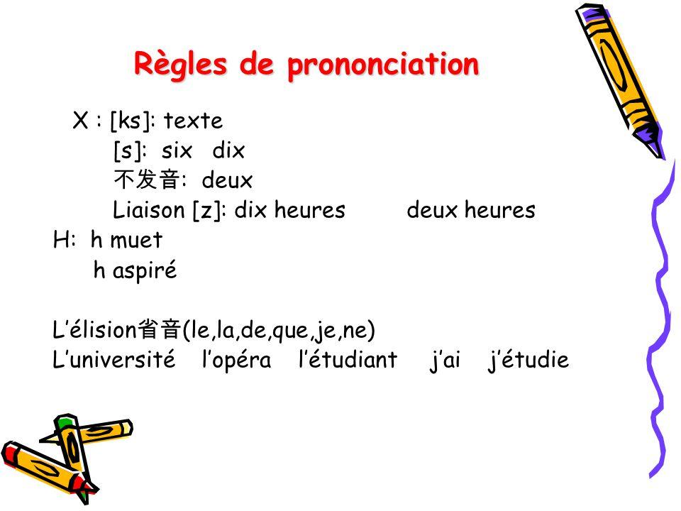 Règles de prononciation X : [ks]: texte [s]: six dix : deux Liaison [z]: dix heures deux heures H: h muet h aspiré Lélision (le,la,de,que,je,ne) Luniv