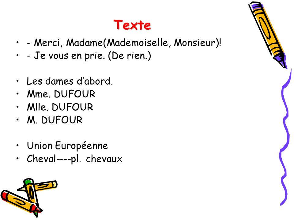 Texte - Merci, Madame(Mademoiselle, Monsieur)! - Je vous en prie. (De rien.) Les dames dabord. Mme. DUFOUR Mlle. DUFOUR M. DUFOUR Union Européenne Che