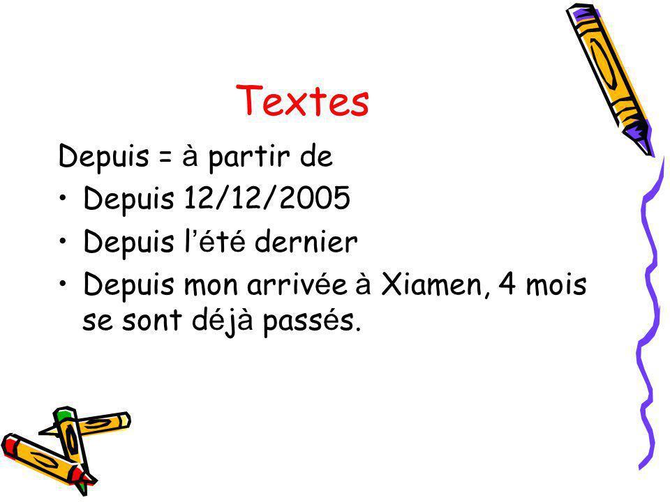 Textes Depuis = à partir de Depuis 12/12/2005 Depuis l é t é dernier Depuis mon arriv é e à Xiamen, 4 mois se sont d é j à pass é s.