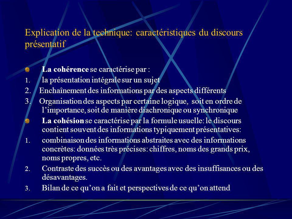 Explication de la technique: caractéristiques du discours présentatif La cohérence se caractérise par : 1.