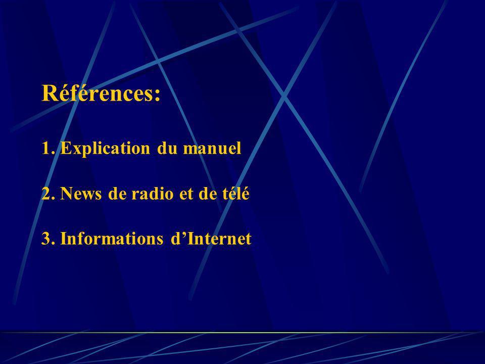 Références: 1. Explication du manuel 2. News de radio et de télé 3. Informations dInternet