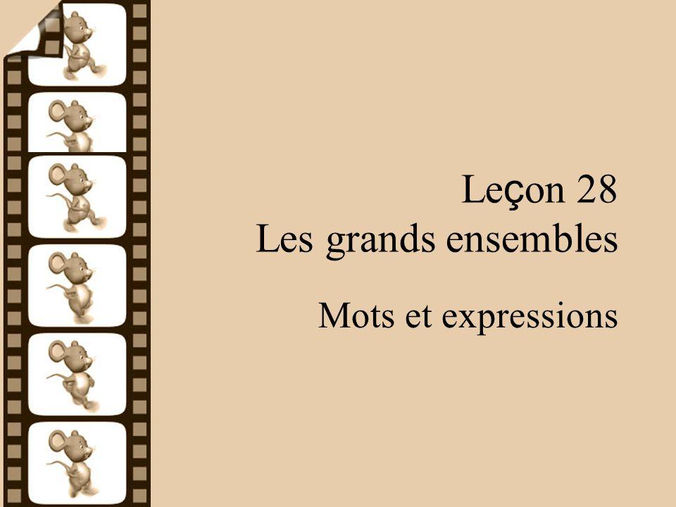 Le ç on 28 Les grands ensembles Mots et expressions