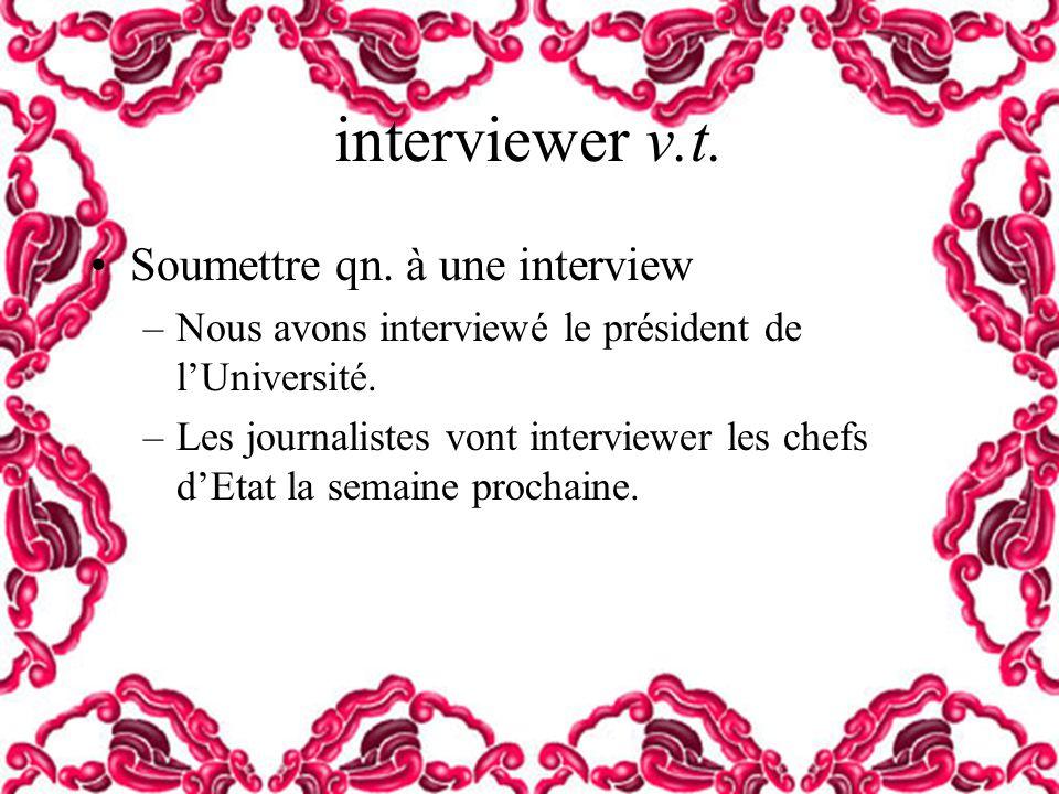 interviewer v.t. Soumettre qn. à une interview –Nous avons interviewé le président de lUniversité. –Les journalistes vont interviewer les chefs dEtat