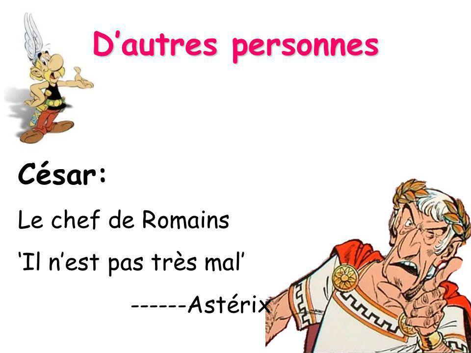 Dautres personnes César: Le chef de Romains Il nest pas très mal ------Astérix