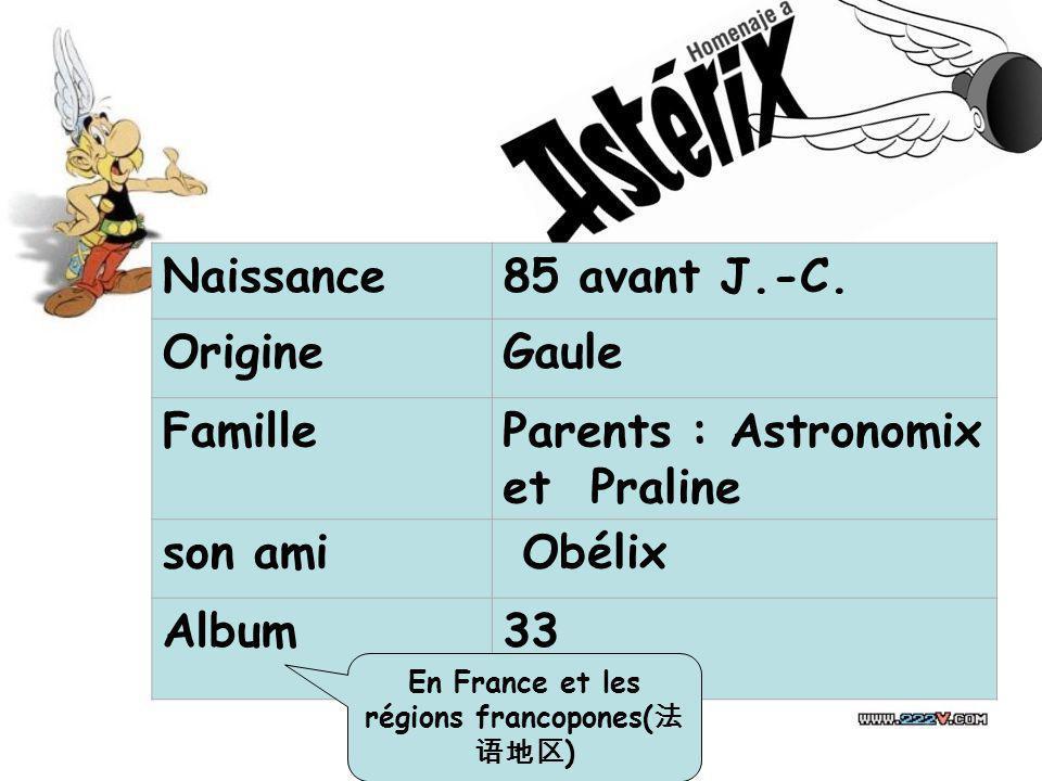 Naissance85 avant J.-C. OrigineGaule FamilleParents : Astronomix et Praline son ami Obélix Album33 En France et les régions francopones( )