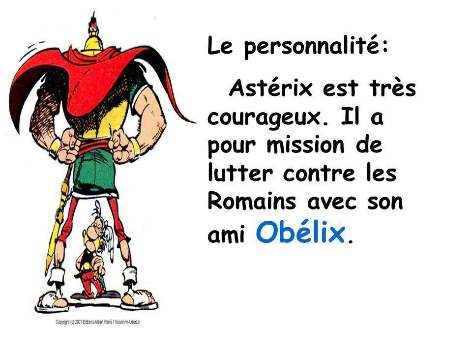 Le personnalité: Astérix est très courageux. Il a pour mission de lutter contre les Romains avec son ami Obélix.