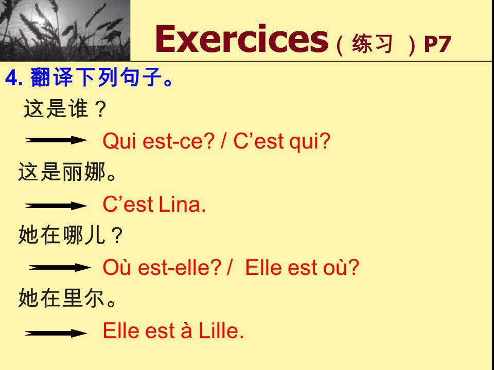 Exercices P7 4. Qui est-ce / Cest qui Cest Lina. Où est-elle / Elle est où Elle est à Lille.