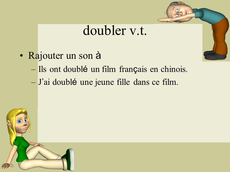 doubler v.t.Rajouter un son à –Ils ont doubl é un film fran ç ais en chinois.