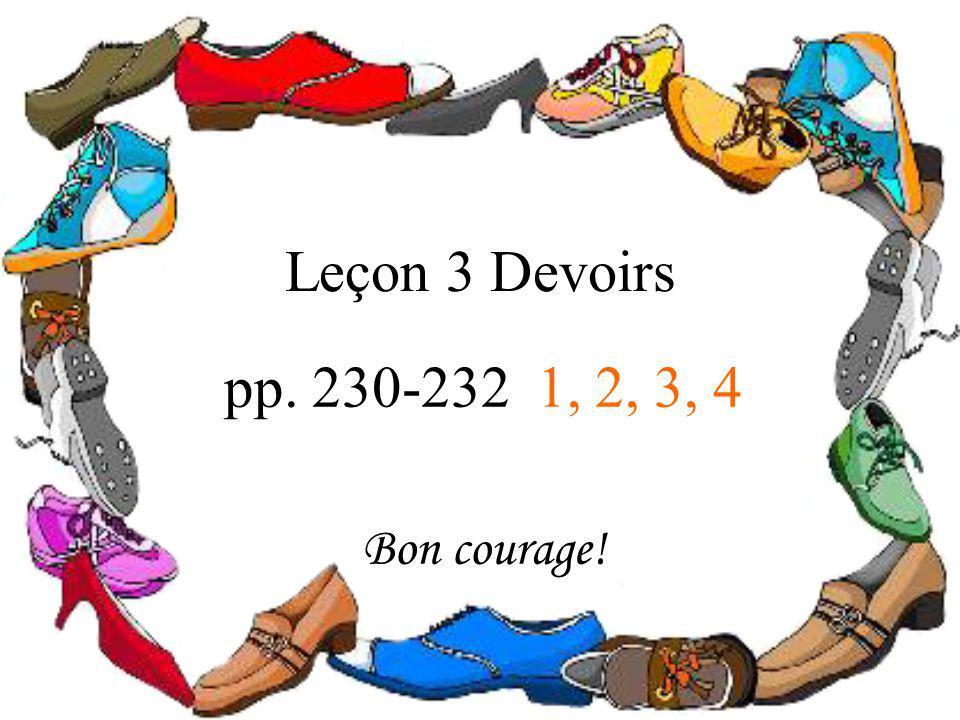 Leçon 3 Devoirs pp. 230-232 1, 2, 3, 4 Bon courage!