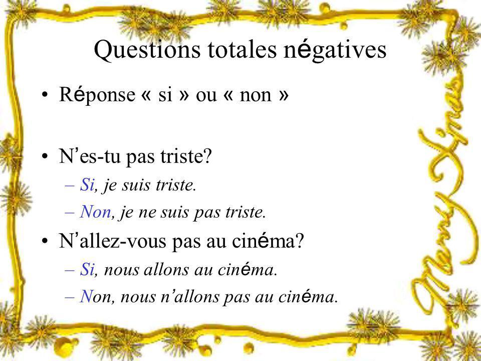 Questions totales n é gatives R é ponse « si » ou « non » N es-tu pas triste? –Si, je suis triste. –Non, je ne suis pas triste. N allez-vous pas au ci