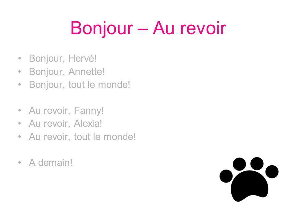 Bonjour – Au revoir Bonjour, Hervé! Bonjour, Annette! Bonjour, tout le monde! Au revoir, Fanny! Au revoir, Alexia! Au revoir, tout le monde! A demain!