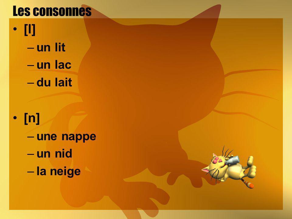 Les consonnes [l] –un lit –un lac –du lait [n] –une nappe –un nid –la neige