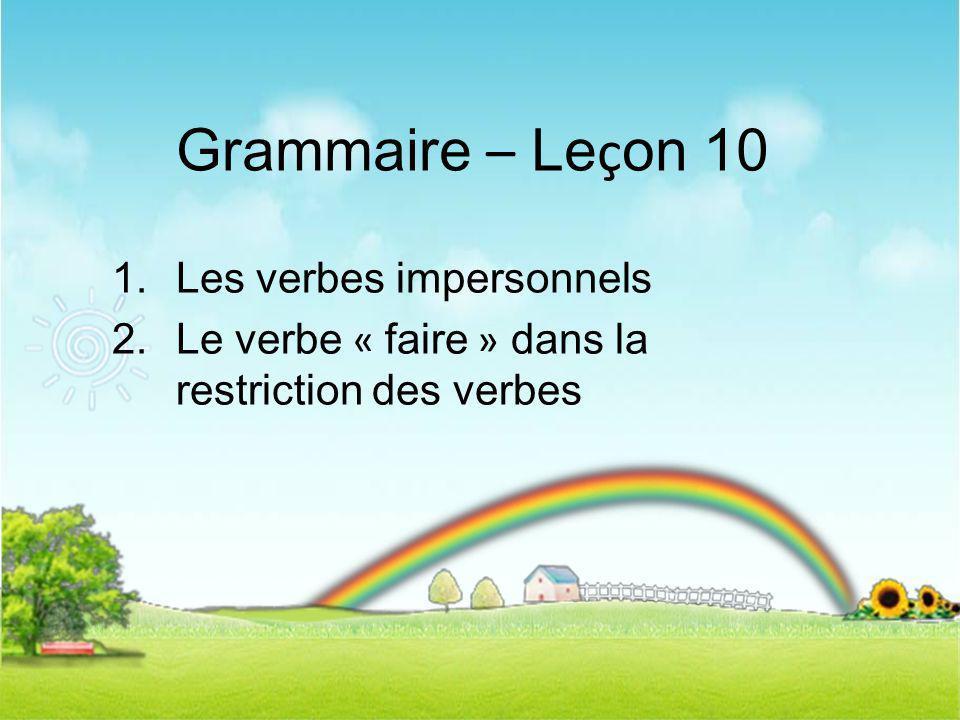 Grammaire – Le ç on 10 1.Les verbes impersonnels 2.Le verbe « faire » dans la restriction des verbes