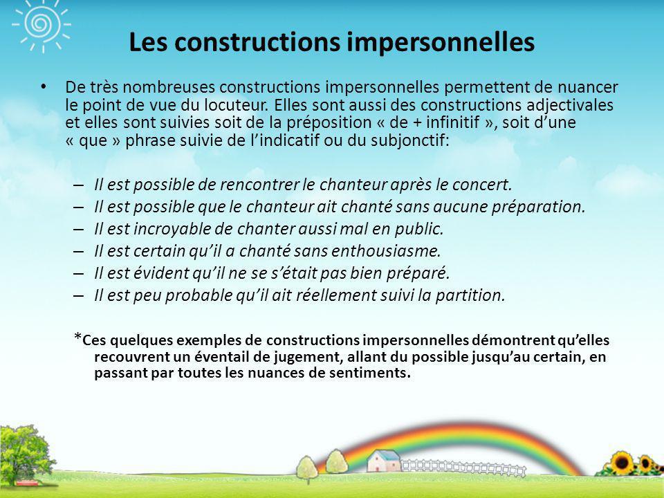 Les constructions impersonnelles De très nombreuses constructions impersonnelles permettent de nuancer le point de vue du locuteur. Elles sont aussi d