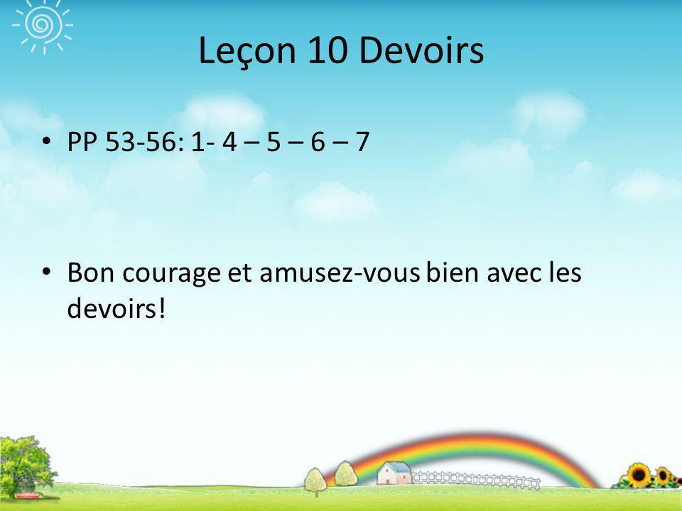 Leçon 10 Devoirs PP 53-56: 1- 4 – 5 – 6 – 7 Bon courage et amusez-vous bien avec les devoirs!