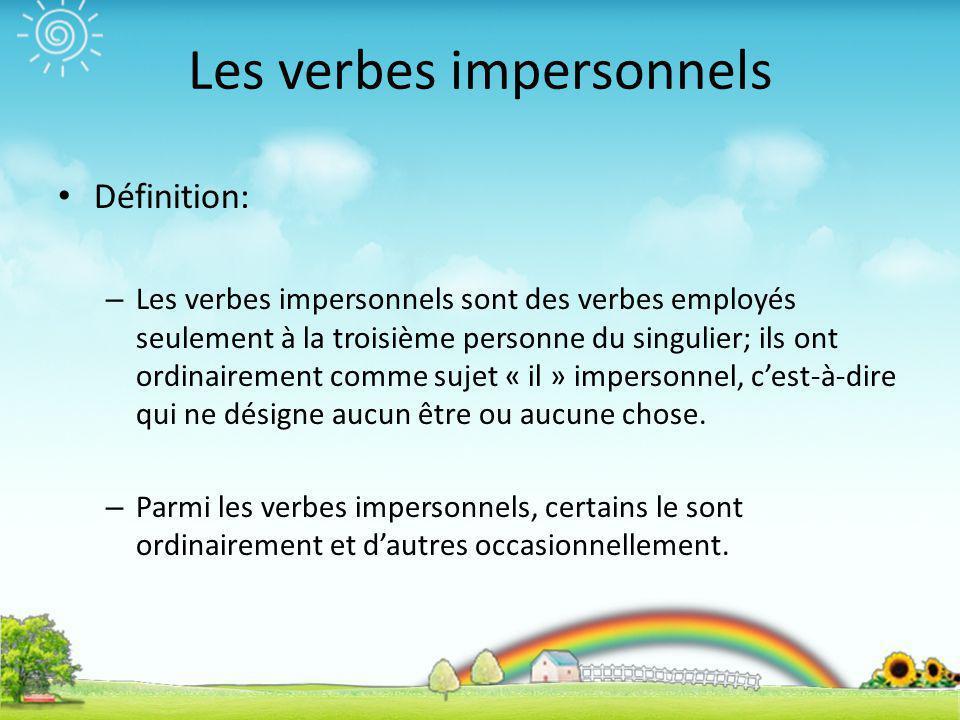 Les verbes impersonnels Définition: – Les verbes impersonnels sont des verbes employés seulement à la troisième personne du singulier; ils ont ordinai