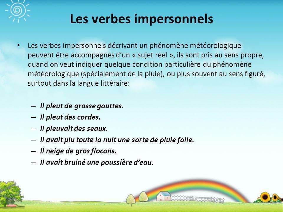 Les verbes impersonnels Les verbes impersonnels décrivant un phénomène météorologique peuvent être accompagnés dun « sujet réel », ils sont pris au se