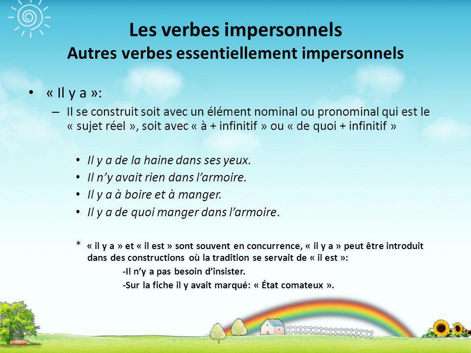 Les verbes impersonnels Autres verbes essentiellement impersonnels « Il y a »: – Il se construit soit avec un élément nominal ou pronominal qui est le