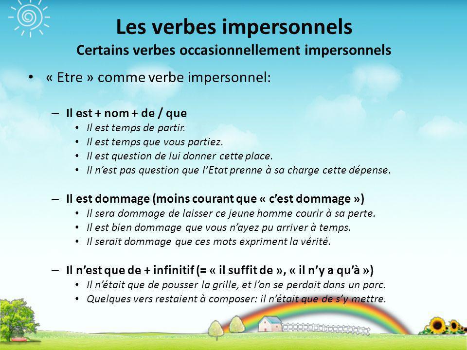 Les verbes impersonnels Certains verbes occasionnellement impersonnels « Etre » comme verbe impersonnel: – Il est + nom + de / que Il est temps de par