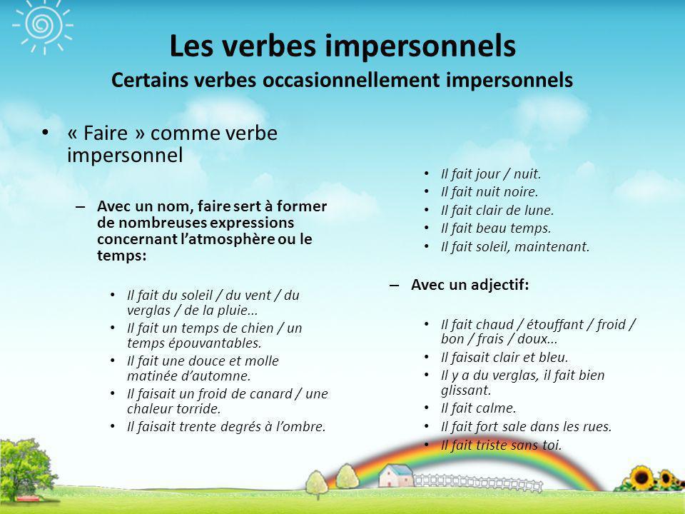 Les verbes impersonnels Certains verbes occasionnellement impersonnels « Faire » comme verbe impersonnel – Avec un nom, faire sert à former de nombreu